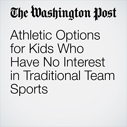 Athletic Options for Kids Who Have No Interest in Traditional Team Sports copertina