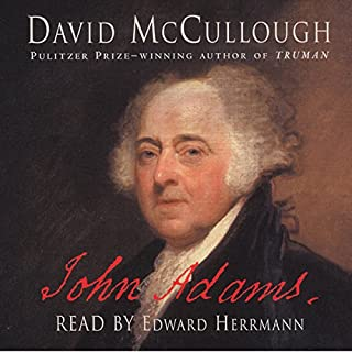 John Adams                   By:                                                                                                                                 David McCullough                               Narrated by:                                                                                                                                 Edward Herrmann                      Length: 8 hrs and 46 mins     1,564 ratings     Overall 4.5