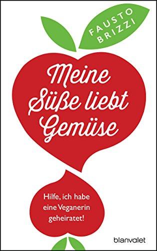 Meine Süße liebt Gemüse: Hilfe, ich habe eine Veganerin geheiratet! (German Edition)
