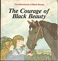 The Courage of Black Beauty (Anna Sewell's the Adventures of Black Beauty, 3) 0893758159 Book Cover