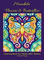 Mandala Flowers and Butterflies Coloring Book for Adults 2021 Edition: - Stress Relieving Mandala Designs with Flowers and Butterflies for Adults 38 Premium coloring pages with amazing designs