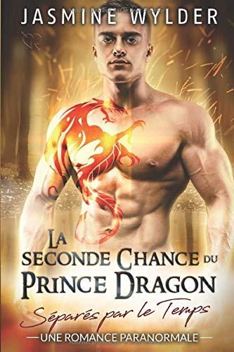 La seconde Chance du Prince Dragon: Une Romance Paranormale