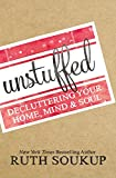 Unstuffed: Decluttering Your Home, Mind and Soul (Kindle Edition)
