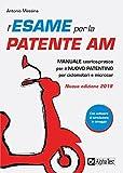 L'esame per la patente AM. Manuale teorico-pratico per il nuovo patentino per ciclomotori e microcar. Nuova ediz. Con Contenuto digitale per download e accesso on line