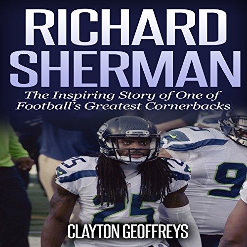 Richard Sherman: The Inspiring Story of One of Football's Greatest Cornerbacks audiobook cover art