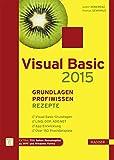 Visual Basic 2015 ? Grundlagen, Profiwissen und Rezepte - Walter Doberenz