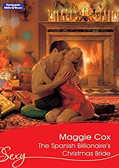 The Spanish Billionaire's Christmas Bride (Married by Christmas Book 3) by [Maggie Cox]
