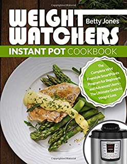 Weight Watchers Instant Pot Cookbook: The Complete WW Freestyle SmartPoints Program for Beginners and Advanced Users – The Ultimate Guide to Weight Loss