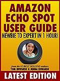 Amazon Echo Spot User Guide: Newbie to Expert in 1 Hour! (Echo Spot & Alexa) (English Edition)