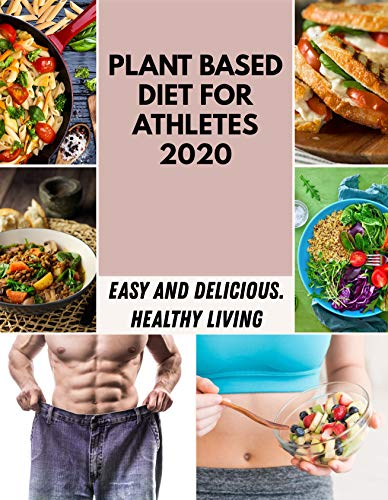 Plant Based Diet For Athletes 2020: Easy Recipes with Flavors to Mix and Match