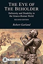 The Eye of the Beholder: Deformity and Disability in the Graeco-Roman World (BCPaperbacks)