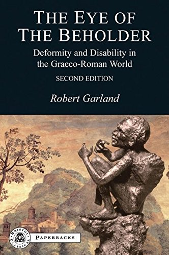 EYE OF THE BEHOLDER 2/E: Deformity and Disability in the Graeco-Roman World (Bristol Classical Paperbacks)