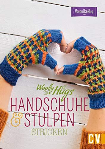 Woolly Hugs Handschuhe & Stulpen stricken: Bunten Farben, aufregende Muster und moderne Designs schützen wirkungsvoll vor Kälte.