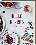 Hello Berries: Kochen, Backen und genießen mit Beeren - Kochbuch mit Rezepten rund um Beeren