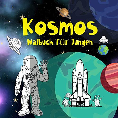 Kosmos Malbuch für Jungen.: Für kleine Liebhaber des Kosmos. Komponiert für Jungen von 4-8 Jahren. Lernen durch Färben. Habe Spaß. Viel Glück!!! (Malvorlagen für Jungen von 4-8 Jahren.)
