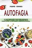 Autofagia: La auto preservación para el antienvejecimiento y la curación natural. Ayuno intermitente para la pérdida de peso y la auto-limpieza: Alimentación saludable - Autophagy (Spanish Version)