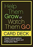 Help Them Grow or Watch Them Go Card Deck: Career Conversations Organizations Need and Employees Want