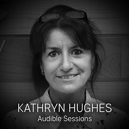 FREE: Audible Sessions with Kathryn Hughes audiobook cover art