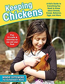 Keeping Chickens: A Kid's Guide to Everything You Need to Know about Breeds, Coops, Behavior, Eggs, and More! by [Mindie Dittemore]