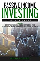 passive income investing for beginners: 2 Books in 1: Dropshipping & Passive Income Ideas, Stock Market & Options Trading. The Advanced Guide for Setting Up Your Profitable Business to Make Cash Every Day