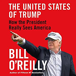 The United States of Trump     How the President Really Sees America              By:                                                                                                                                 Bill O'Reilly                           Length: 10 hrs     Not rated yet     Overall 0.0