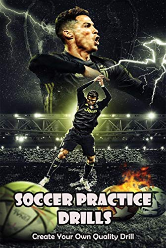Soccer Practice Drills_ Create Your Own Quality Drill: Basic Soccer Drills (English Edition)