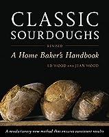Classic Sourdoughs, Revised: A Home Baker's Handbook (Home Bakers Handbook)