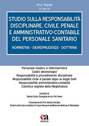 Studio sulla responsabilità disciplinare, civile, penale e amministrativo-contabile del personale sanitario. Normativa - giurisprudenza - dottrina