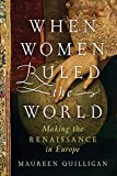 Image of When Women Ruled the World: Making the Renaissance in Europe