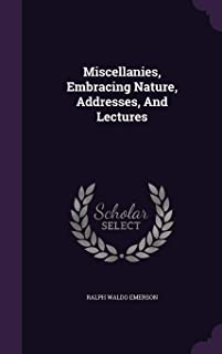 Miscellanies, Embracing Nature, Addresses, And Lectures