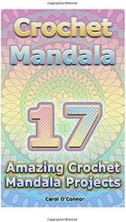 Crochet Mandala: 17 Amazing Crochet Mandala Projects: (Crochet Mandala Patterns, Crochet for Beginners)