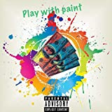 Play with Paint [Explicit]