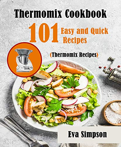 Thermomix Cookbook: 101 Easy and Quick Recipes (Thermomix Recipes) (English Edition)