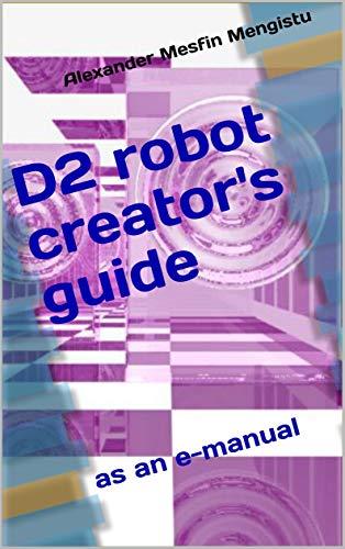 D2 robot creator's guide: as an e-manual (English Edition)