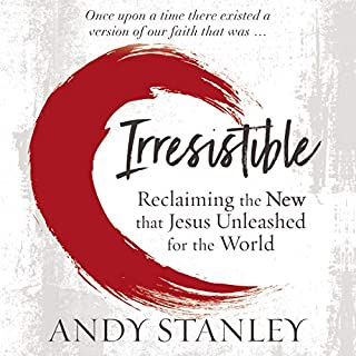 Irresistible     Reclaiming the New That Jesus Unleashed for the World               By:                                                                                                                                 Andy Stanley                               Narrated by:                                                                                                                                 Andy Stanley                      Length: 8 hrs and 30 mins     923 ratings     Overall 4.8