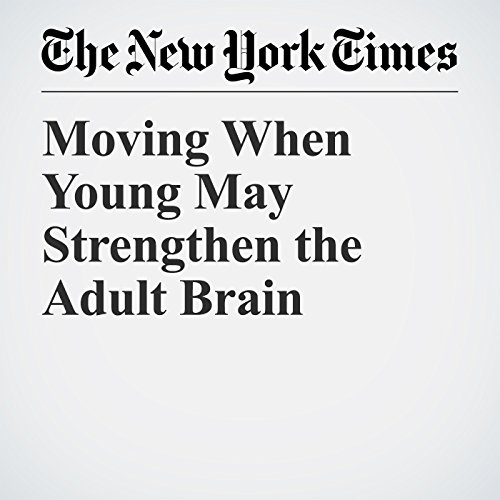 Moving When Young May Strengthen the Adult Brain audiobook cover art