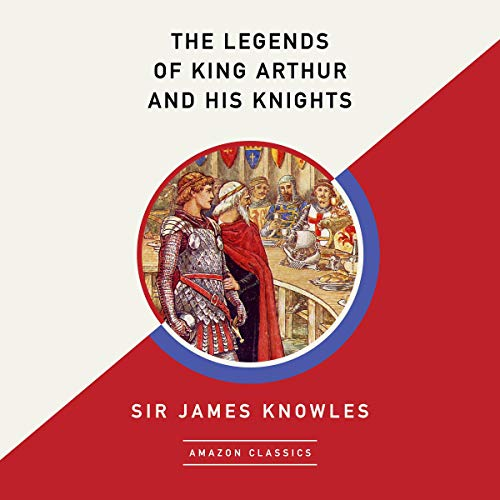 The Legends of King Arthur and His Knights (AmazonClassics Edition) audiobook cover art