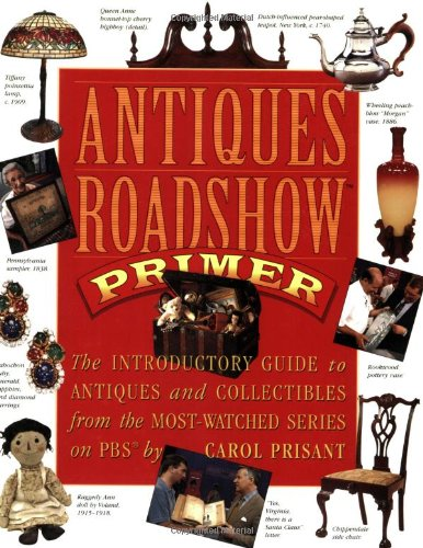 Compare Textbook Prices for Antiques Roadshow Primer: The Introductory Guide to Antiques and Collectibles from the Most-Watched Series on PBS First Edition Edition ISBN 9780761116240 by Carol Prisant,Chris Jussel