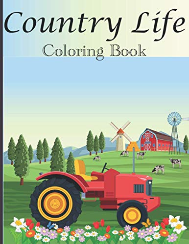 Country Life coloring Book: An Adult Coloring Book with 50 page Charming Country Scenes, Rustic Landscapes, Cozy Homes, and More! Animal Relaxation ... Horse, Cow, Chicken, rabbit, pig and friend)