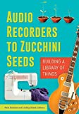 Audio Recorders to Zucchini Seeds: Building a Library of Things (English Edition)