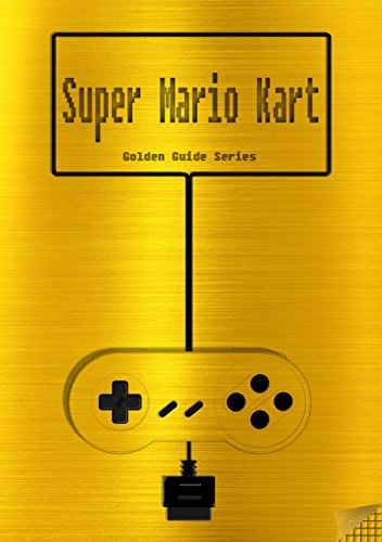 Super Mario Kart Golden Guide for Super Nintendo and SNES Classic: includes maps for all levels, videolinks, written walkthrough, link to instruction manual (Golden Guides Book 13) (English Edition)
