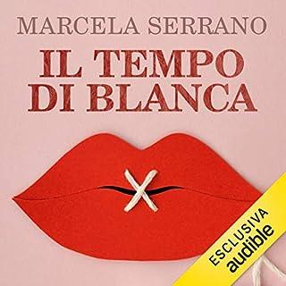 Il tempo di Blanca                   Di:                                                                                                                                 Marcela Serrano                               Letto da:                                                                                                                                 Aurora Cancian                      Durata:  7 ore e 30 min     9 recensioni     Totali 4,8