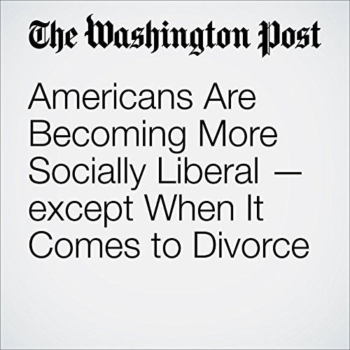 Americans Are Becoming More Socially Liberal — except When It Comes to Divorce audiobook cover art