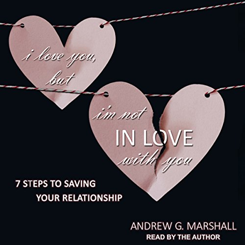 I Love You, but I'm Not in Love with You     Seven Steps to Saving Your Relationship              By:                                                                                                                                 Andrew G. Marshall                               Narrated by:                                                                                                                                 Andrew G. Marshall                      Length: 8 hrs and 18 mins     7 ratings     Overall 4.3