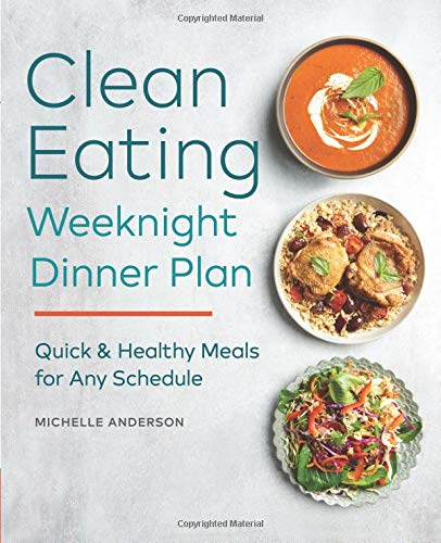 The Clean Eating Weeknight Dinner Plan: Quick & Healthy Meals for Any Schedule