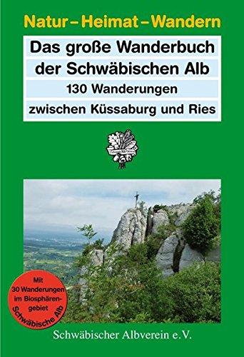 Das große Wanderbuch der Schwäbischen Alb: 130 Wanderungen zwischen Küssaburg und Ries (Natur - Heimat - Wandern)