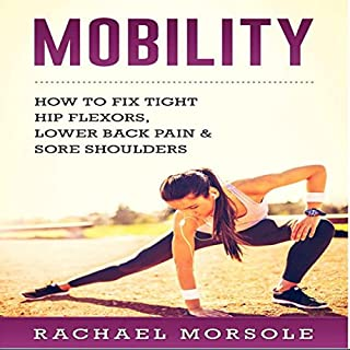 Mobility     How to Fix Tight Hip Flexors, Lower Back Pain & Sore Shoulders              By:                                                                                                                                 Rachael Morsole                               Narrated by:                                                                                                                                 Bo Morgan                      Length: 1 hr and 10 mins     Not rated yet     Overall 0.0