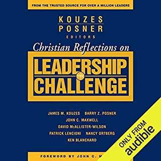 Christian Reflections on The Leadership Challenge                   By:                                                                                                                                 James M. Kouzes,                                                                                        Barry Z. Posner                               Narrated by:                                                                                                                                 Ken Maxon                      Length: 4 hrs and 5 mins     27 ratings     Overall 4.4