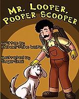 Mr. Looper, Pooper Scooper 148497428X Book Cover