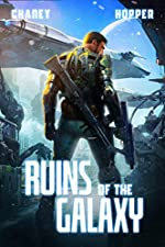 Ruins of the Galaxy: A Military Scifi Epic